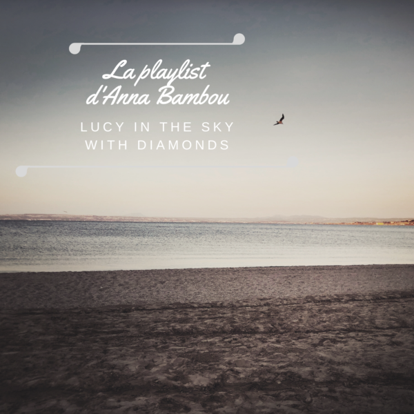 Lucy in the sky with diamonds – La Playlist d'Anna Bambou – 3 juin 2019