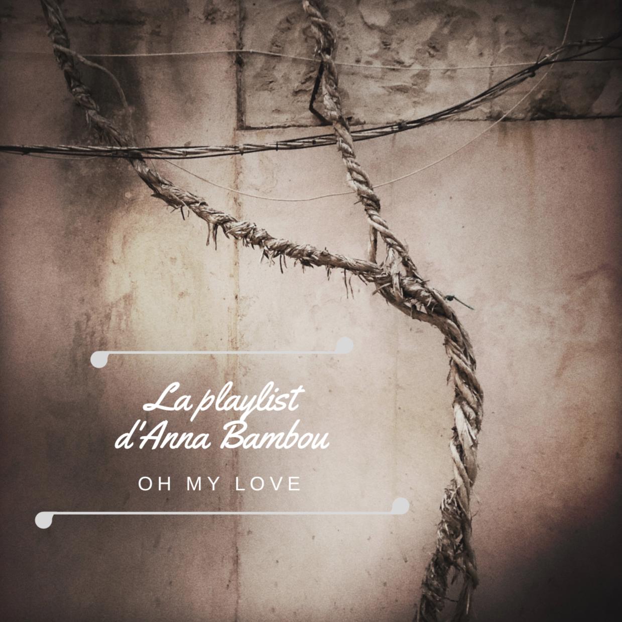 Oh my love – La Playlist d'Anna Bambou – Décembre